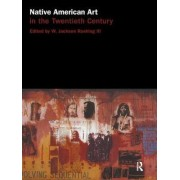 Native American Art in the Twentieth Century by Jackson W. Rushing