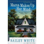 Mama Makes Up Her Mind by Bailey White