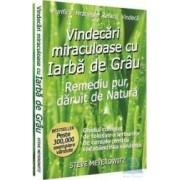 Vindecari miraculoase cu iarba de grau - Steve Meyerowitz