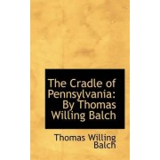 The Cradle of Pennsylvania by Thomas Willing Balch