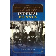 Historians and Historical Societies in the Public Life of Imperial Russia by Vera Kaplan