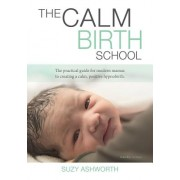 The Calm Birth School: The Practical Guide for Modern Mamas to Create a Calm, Positive Hypnobirth