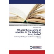 What Is the Meaning of Salvation in the Salvation Army Today? by Jason Davies-Kildea