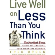 Live Well on Less Than You Think by Fred Brock