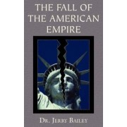 The Fall of the American Empire by Jerry Bailey