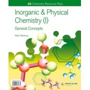 A2 Chemistry: Inorganic & Physical Chemistry (I): General Concepts Resource Pack by Mark Wardrop