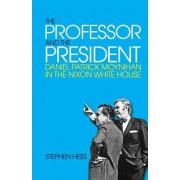 The the Professor and the President: Daniel Patrick Moynihan in the Nixon White House