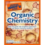 The Complete Idiot's Guide to Organic Chemistry by Ian Guch