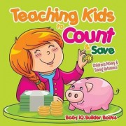 Teaching Kids to Count & Save -Children's Money & Saving Reference by Baby Iq Builder Books