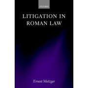 Litigation in Roman Law by Ernest Metzger