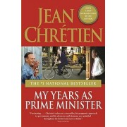 My Years as Prime Minister by The Right Honourable Jean Chretien