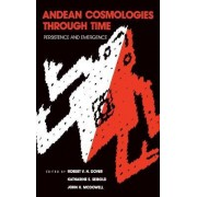 Andean Cosmologies Through Time by Robert V.H. Dover