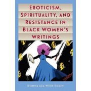 Eroticism, Spirituality, and Resistance in Black Women's Writings by Donna Weir-Soley