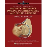 Magnetic Resonance Imaging in Orthopaedics and Sports Medicine by D. W. Stoller