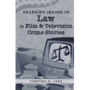 Changing Images of Law in Film and Television Crime Stories by Timothy O. Lenz