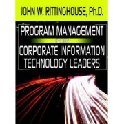 Program Management for Corporate Information Technology Leaders by John W. Rittinghouse