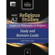 WJEC A2 Religious Studies: Studies in Philosophy of Religion: Study and Revision Guide by Delyth Ellerton-Harris
