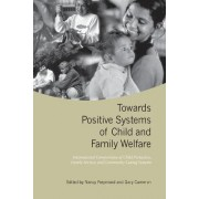 Towards Positive Systems of Child and Family Welfare by Nancy Freymond