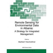 Remote Sensing for Environmental Data in Albania: Proceedings of the NATO Advanced Research Workshop on Remote Sensing for Environmental Data in Albania: A Strategy for Integrated Management, 6-10 October 1999 by Manfred Ferdinand Buchroithner