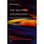 The Machinic Unconscious by Felix Guattari