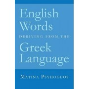 English Words Deriving from the Greek Language by Matina Psyhogeos