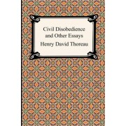 Civil Disobedience and Other Essays (the Collected Essays of Henry David Thoreau) by Henry David Thoreau