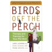 Birds Off the Perch: Theraphy and Training for your Pet Bird by Larry Lachman