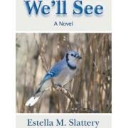We'll See by Estella M Slattery