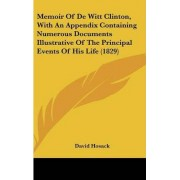 Memoir of de Witt Clinton, with an Appendix Containing Numerous Documents Illustrative of the Principal Events of His Life (1829) by David Hosack