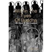 Within The Eyes Of Buddha: 100 Days Of Zen Inspired Poetry by Aaron Joy