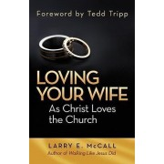 Loving Your Wife as Christ Loves the Church by Larry E McCall