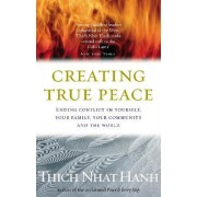 Creating True Peace:Ending Conflict in Yourself, Your Community and the World by Thich Nhat Hanh