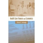 Health Care Finance and Economics by Steven R. Eastaugh