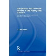 Geopolitics and the Great Powers in the 21st Century by C. Dale Walton