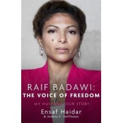 Raif Badawi: The Voice of Freedom by Ensaf Haidar