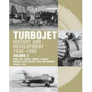 The Early History and Development of the Turbojet 1930-1960: USSR, USA, Japan, France, Canada, Sweden, Switzerland, Italy and Hungary v. 2 by Tony Kay