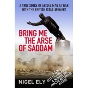 Bring Me the Arse of Saddam by Nigel Ely