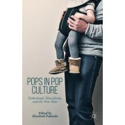 Pops in Pop Culture: Fatherhood, Masculinity, and the New Man