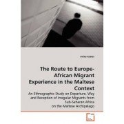 The Route to Europe-African Migrant Experience in the Maltese Context by Ulrike K