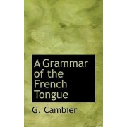 A Grammar of the French Tongue by G Cambier