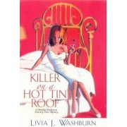 Killer on a Hot Tin Roof by Livia J. Washburn