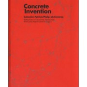 Concrete Invention - Reflections on Geometric Abstraction from Latin America and Its Legacy by Gabriel Perez Barreiro