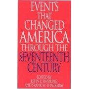 Events That Changed America Through the Seventeenth Century by John E. Findling