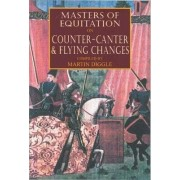 Masters of Equitation on Counter-canter and Flying Changes by Martin Diggle