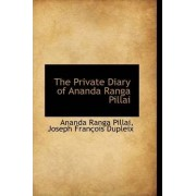 The Private Diary of Ananda Ranga Pillai by Ananda Ranga Pillai