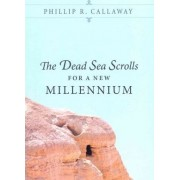 The Dead Sea Scrolls for a New Millennium by Phillip R Callaway