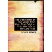The Discoveries of the World from Their First Original Vnto the Year of Our Lord 1555 by Antonio Galuano