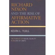 Richard Nixon and the Rise of Affirmative Action by Kevin Yuill