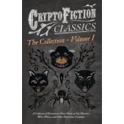 Cryptofiction - Volume I - A Collection of Fantastical Short Stories of Sea Monsters, Were-Wolves, and Other Mysterious Creatures - Including Tales by Arthur Conan Doyle, Robert Louis Stevenson, Rudyard Kipling, and Many Others (Cryptofiction Classics) by