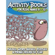 Activity Books for Kids Ages 9 - 12 (Mazes, Word Games, Puzzles & More! Hours of Fun!) by Speedy Publishing LLC